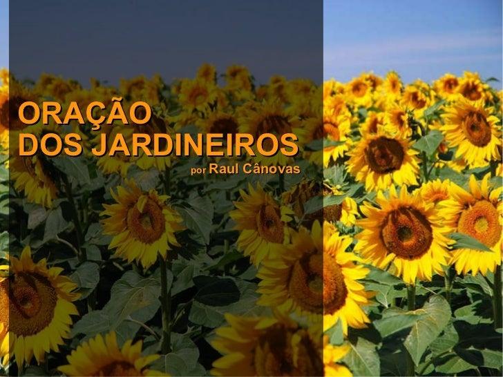 ORAÇÃO DOS JARDINEIROS por  Raul Cânovas