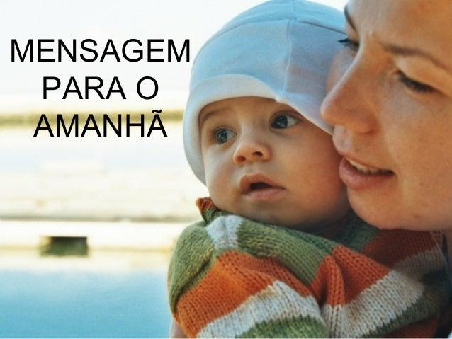 MENSAGEM PARA O AMANHÃ