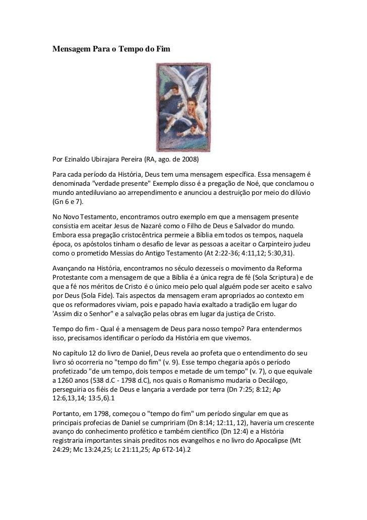 Mensagem Para o Tempo do FimPor Ezinaldo Ubirajara Pereira (RA, ago. de 2008)Para cada período da História, Deus tem uma m...