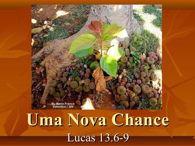 Uma Nova ChanceUma Nova Chance Lucas 13.6-9Lucas 13.6-9