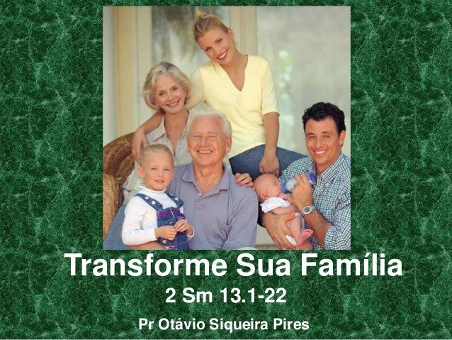Transforme Sua Família 2 Sm 13.1-22 Pr Otávio Siqueira Pires