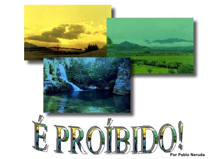 É PROÍBIDO! Por Pablo Neruda