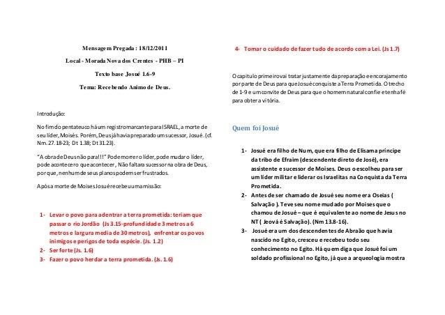 Mensagem Pregada : 18/12/2011 Local - Morada Nova dos Crentes - PHB – PI Texto base Josué 1.6-9 Tema: Recebendo Animo de D...