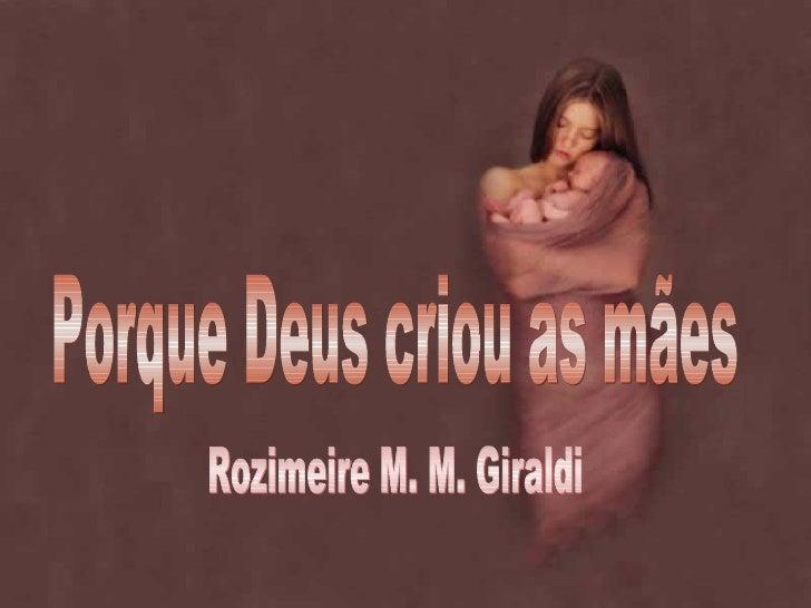 Porque Deus criou as mães Rozimeire M. M. Giraldi