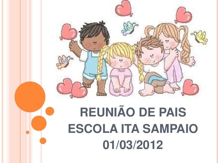 REUNIÃO DE PAISESCOLA ITA SAMPAIO    01/03/2012