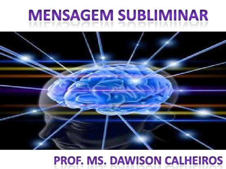 Mensagem subliminar<br />PROF. MS. DAWISON CALHEIROS<br />