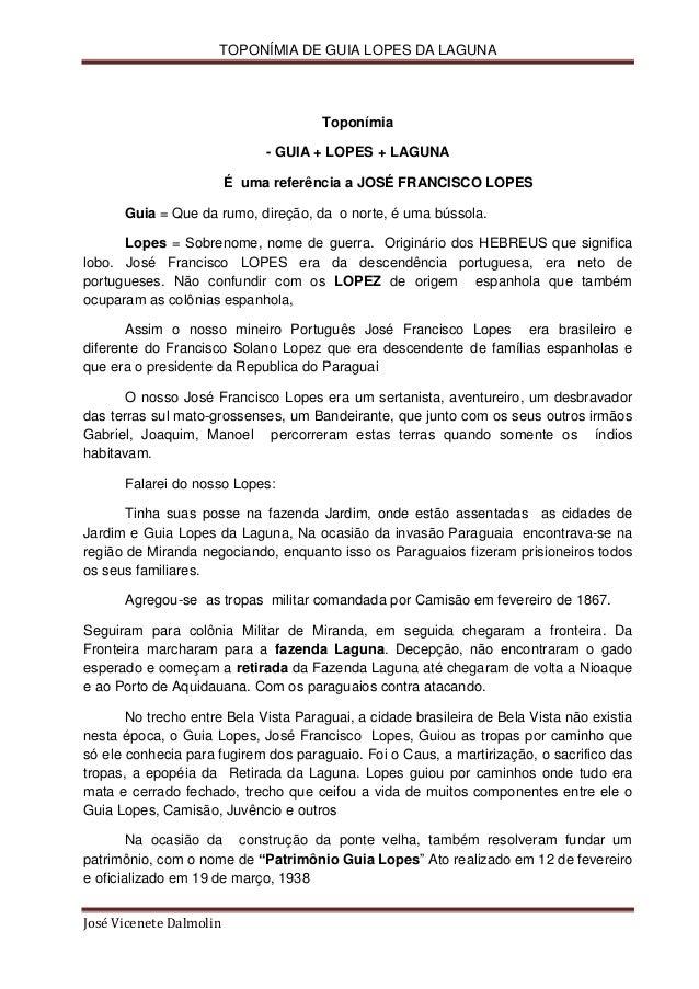 TOPONÍMIA DE GUIA LOPES DA LAGUNA  Toponímia - GUIA + LOPES + LAGUNA É uma referência a JOSÉ FRANCISCO LOPES Guia = Que da...