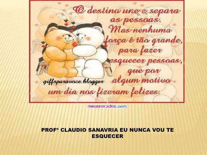 Nunca Vou Te Esquecer: Mensagen De Despedida Para O Prfº Claudia Sanavria