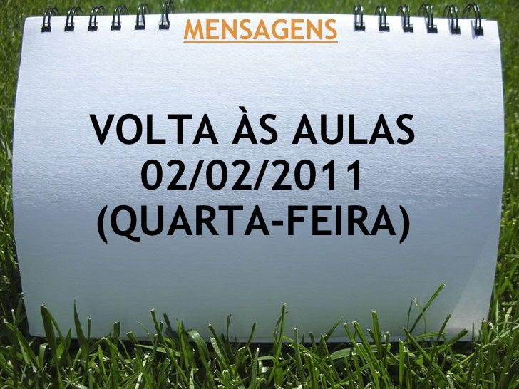 MENSAGENS VOLTA ÀS AULAS 02/02/2011 (QUARTA-FEIRA)