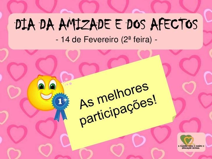 DIA DA AMIZADE E DOS AFECTOS<br />- 14 de Fevereiro (2ª feira) -<br />As melhores participações!<br />