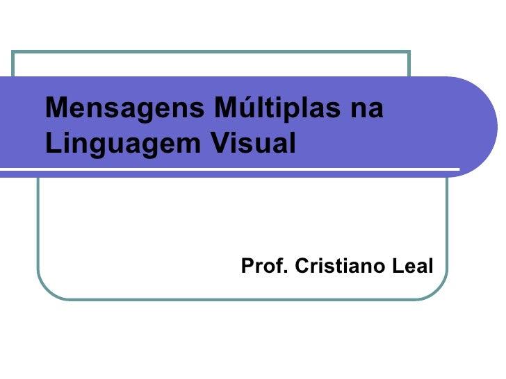 Mensagens Múltiplas na Linguagem Visual Prof. Cristiano Leal