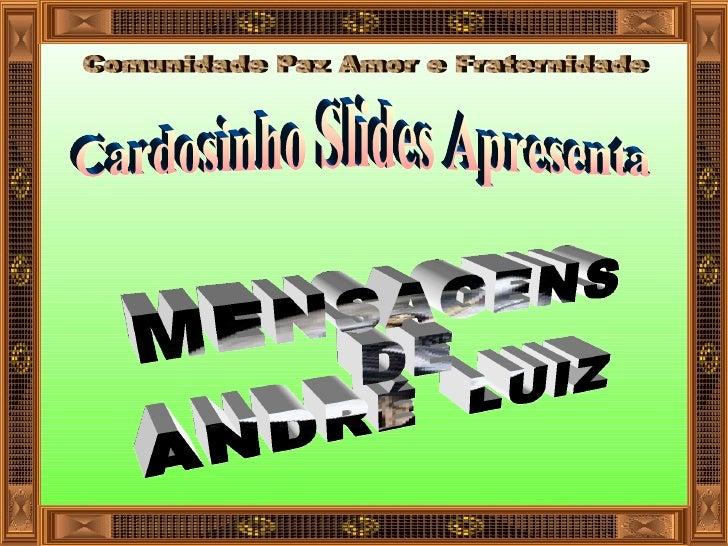 Cardosinho Slides Apresenta MENSAGENS  DE  ANDRÉ  LUIZ
