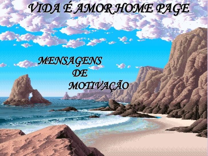 VIDA É AMOR HOME PAGE MENSAGENS DE MOTIVAÇÃO