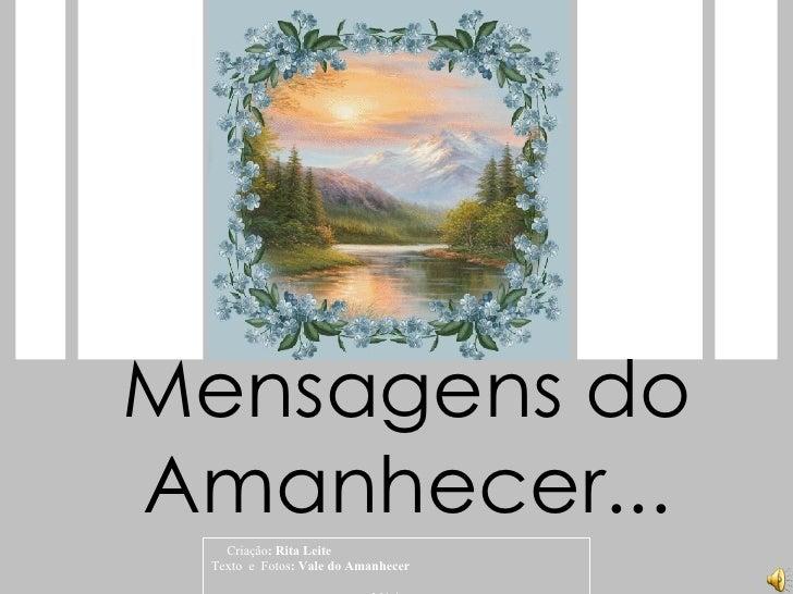 Criação : Rita Leite  Texto   e  Fotos : Vale do Amanhecer  Música:   Mensagens do Amanhecer...