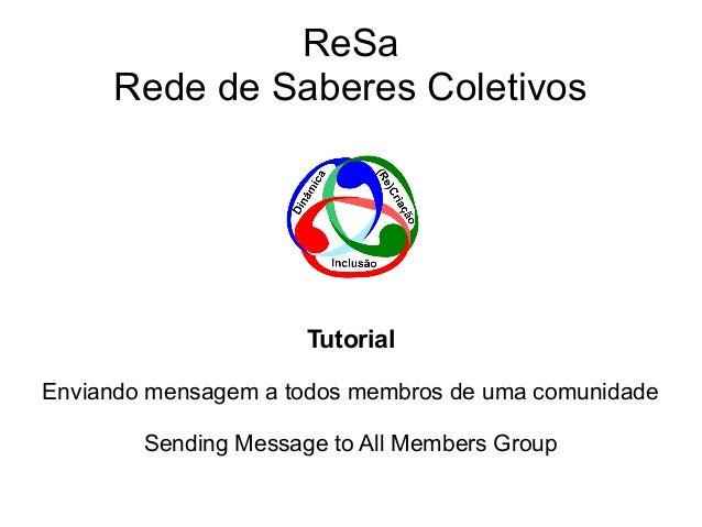 ReSa Rede de Saberes Coletivos  Tutorial Enviando mensagem a todos membros de uma comunidade Sending Message to All Member...