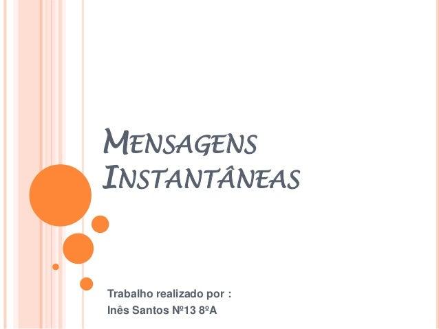 MENSAGENS INSTANTÂNEAS Trabalho realizado por : Inês Santos Nº13 8ºA