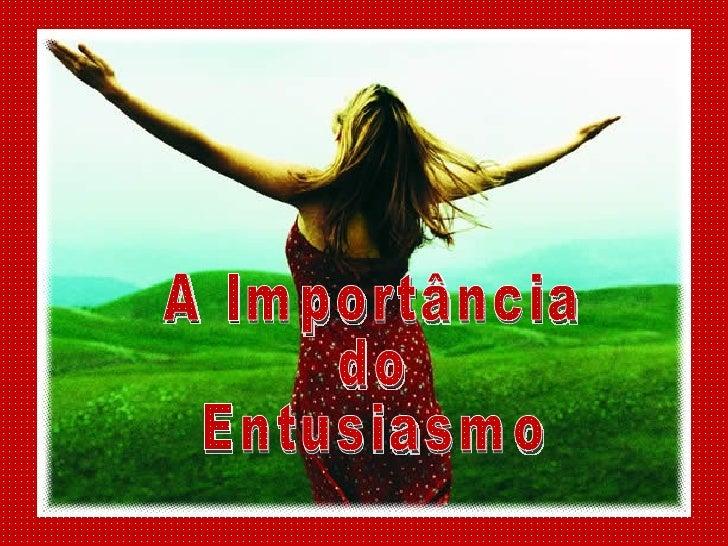 A Importância  do  Entusiasmo