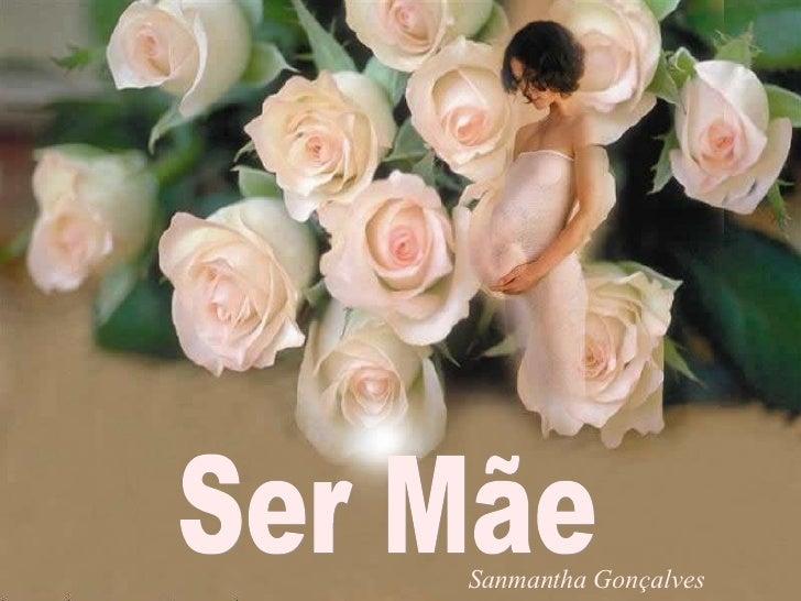 Ser Mãe Sanmantha Gonçalves