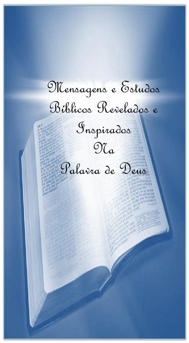 Mensagens e Estudos     Bíblicos Revelados e          Inspirados             Na      Palavra de DeusMENSAGENS REVELADAS NA...