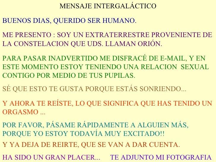 MENSAJE INTERGALÁCTICO BUENOS DIAS, QUERIDO SER HUMANO. ME PRESENTO : SOY UN EXTRATERRESTRE PROVENIENTE DE LA CONSTELACION...