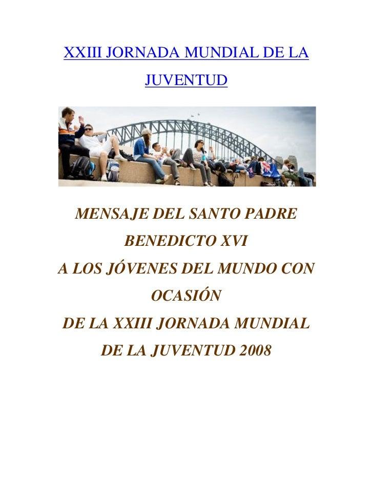 XXIII JORNADA MUNDIAL DE LA          JUVENTUD      MENSAJE DEL SANTO PADRE       BENEDICTO XVI A LOS JÓVENES DEL MUNDO CON...