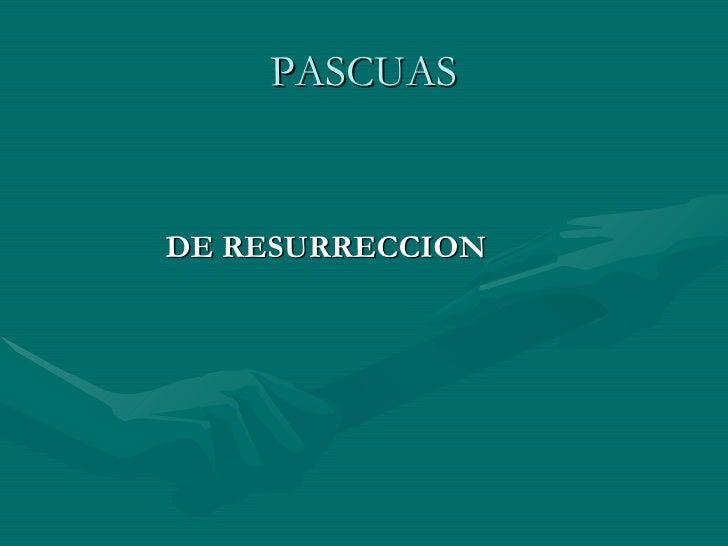PASCUAS <ul><li>DE RESURRECCION </li></ul>