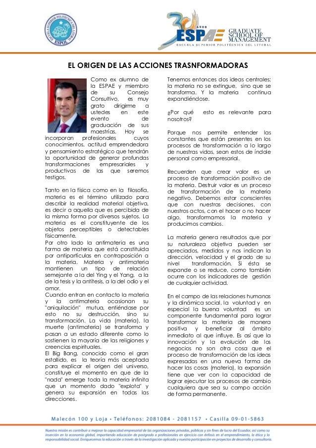 EL ORIGEN DE LAS ACCIONES TRASNFORMADORAS Como ex alumno de la ESPAE y miembro de su Consejo Consultivo, es muy grato diri...