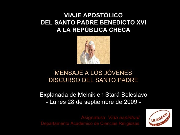 VIAJE APOSTÓLICO DEL SANTO PADRE BENEDICTO XVI A LA REPÚBLICA CHECA MENSAJE A LOS JÓVENES DISCURSO DEL SANTO PADRE Explana...