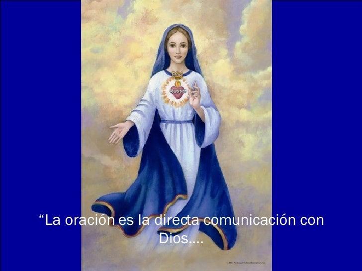 """"""" La oración es la directa comunicación con Dios...."""