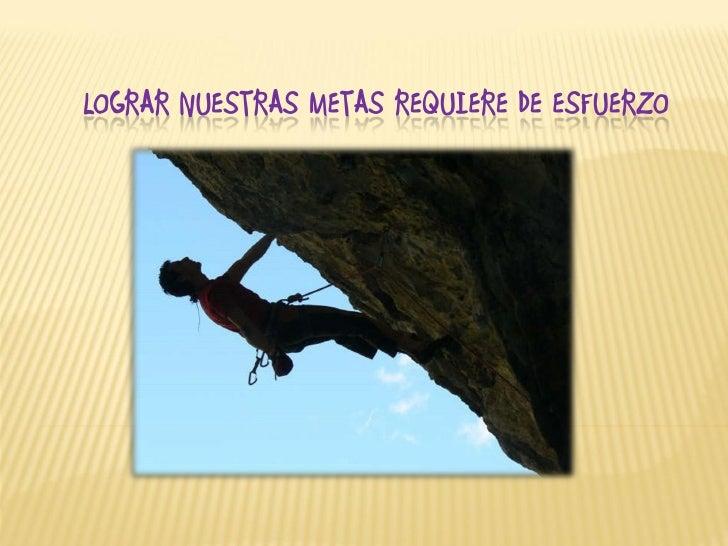 LOGRAR NUESTRAS METAS REQUIERE DE ESFUERZO
