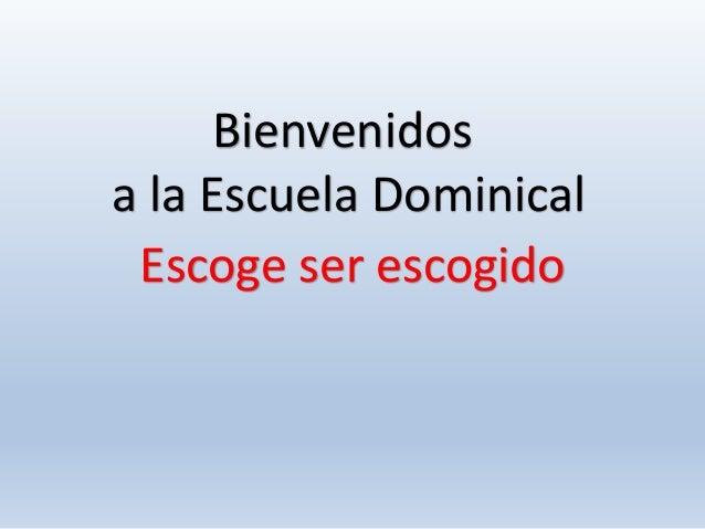 Bienvenidos a la Escuela Dominical Escoge ser escogido