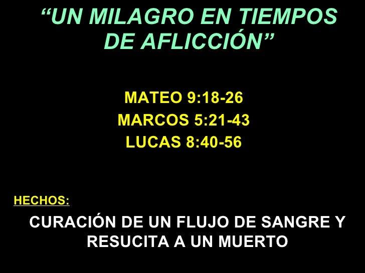 """"""" UN MILAGRO EN TIEMPOS DE AFLICCIÓN"""" MATEO 9:18-26 MARCOS 5:21-43 LUCAS 8:40-56 HECHOS: CURACIÓN DE UN FLUJO DE SANGRE Y ..."""