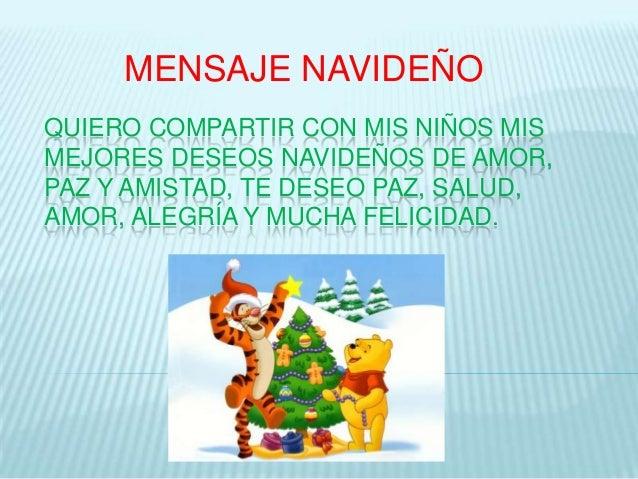 MENSAJE NAVIDEÑOQUIERO COMPARTIR CON MIS NIÑOS MISMEJORES DESEOS NAVIDEÑOS DE AMOR,PAZ Y AMISTAD, TE DESEO PAZ, SALUD,AMOR...