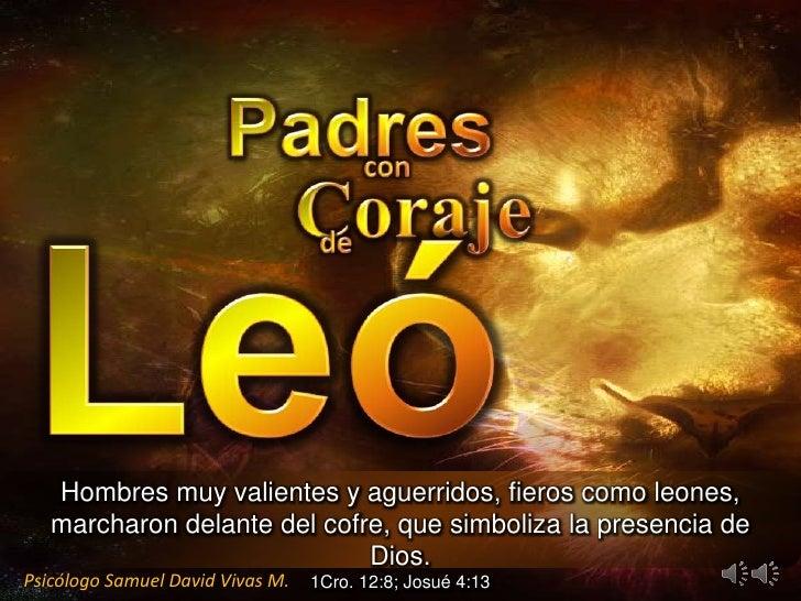 Hombres muy valientes y aguerridos, fieros como leones,   marcharon delante del cofre, que simboliza la presencia de      ...