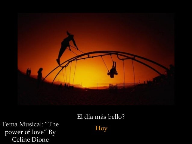 "El día más bello?HoyTema Musical: ""Thepower of love"" ByCeline Dione"