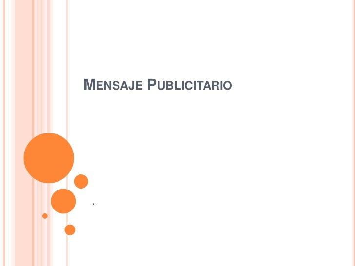MENSAJE PUBLICITARIO .