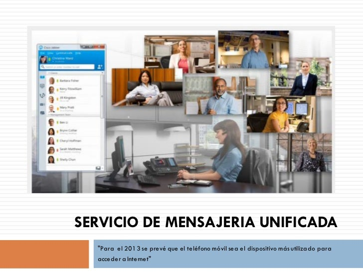 """SERVICIO DE MENSAJERIA UNIFICADA  """"Para el 2013 se prevé que el teléfono móvil sea el dispositivo más utilizado para  acce..."""