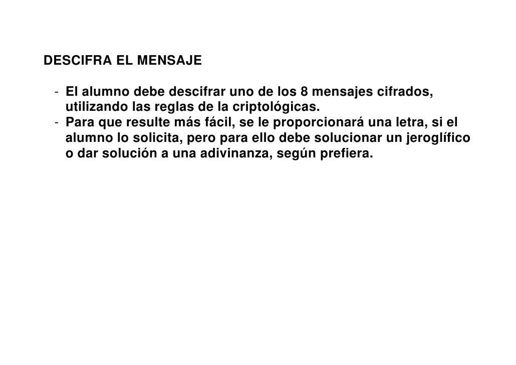 DESCIFRA EL MENSAJE   - El alumno debe descifrar uno de los 8 mensajes cifrados,    utilizando las reglas de la criptológi...