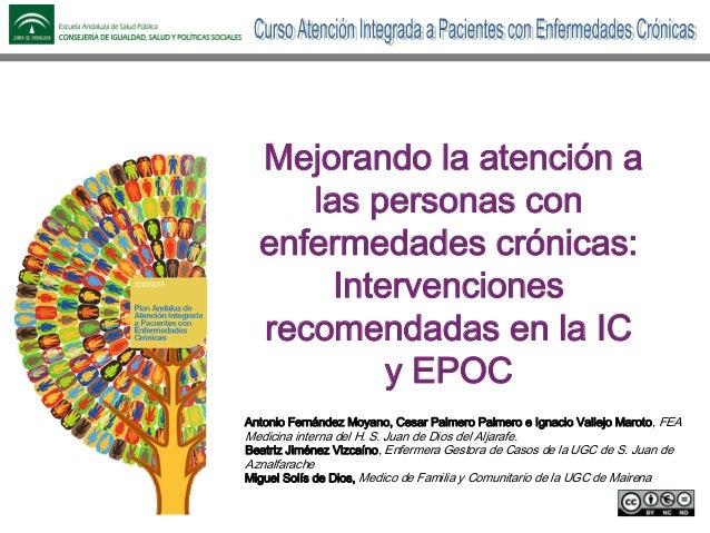 Mejorando la atención a las personas con enfermedades crónicas: Intervenciones recomendadas en la IC y EPOC Antonio Fernán...