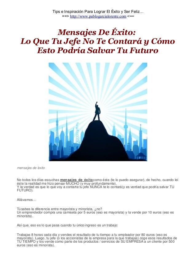 Tips e Inspiración Para Lograr El Éxito y Ser Feliz…  ==> http://www.pablogarcialorente.com <==  Mensajes De Éxito:  Lo Qu...