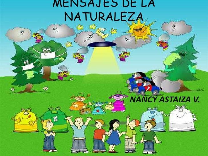 MENSAJES DE LA NATURALEZA<br />NANCY ASTAIZA V.<br />