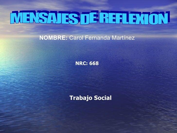 MENSAJES DE REFLEXION  NOMBRE:  Carol Fernanda Martínez   NRC: 668  Trabajo Social