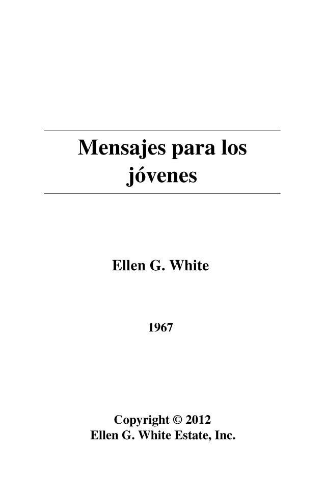 Mensajes para los  jóvenes  Ellen G. White  1967  Copyright © 2012  Ellen G. White Estate, Inc