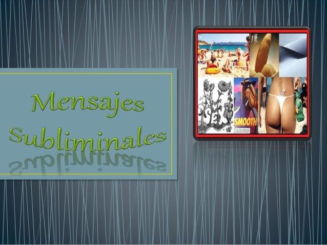 • El concepto de mensaje  subliminal, hace referencia a un  mensaje que ha sido diseñado  para que se transmita por  debaj...
