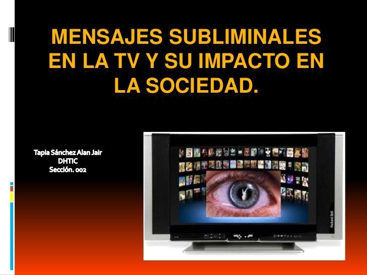 MENSAJES SUBLIMINALESEN LA TV Y SU IMPACTO EN      LA SOCIEDAD.