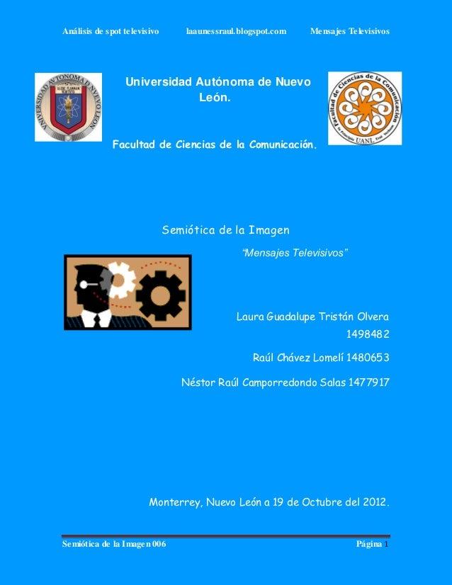 Análisis de spot televisivo       laaunessraul.blogspot.com   Mensajes Televisivos                 Universidad Autónoma de...