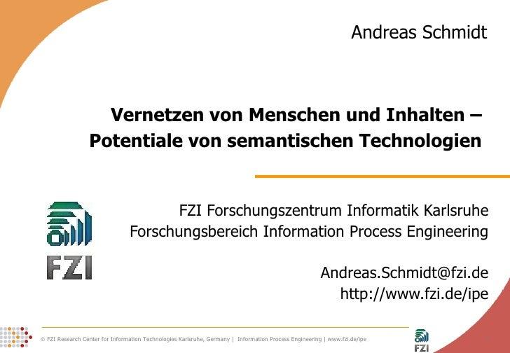 Vernetzen von Menschen und Inhalten –  Potentiale von semantischen Technologien  FZI Forschungszentrum Informatik Karlsruh...