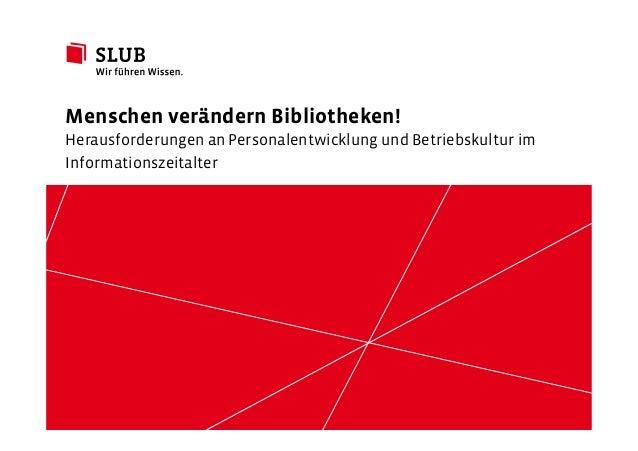Sächsische Landesbibliothek– Staats- und UniversitätsbibliothekDresden slub-dresden.de CC BY 4.0 Menschen verändern Biblio...