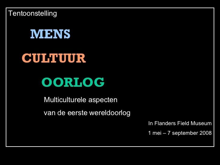 Tentoonstelling MENS CULTUUR OORLOG Multiculturele aspecten  van de eerste wereldoorlog In Flanders Field Museum 1 mei – 7...