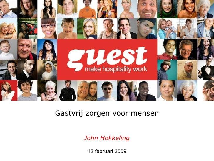 Gastvrij zorgen voor mensen John Hokkeling 12 februari 2009